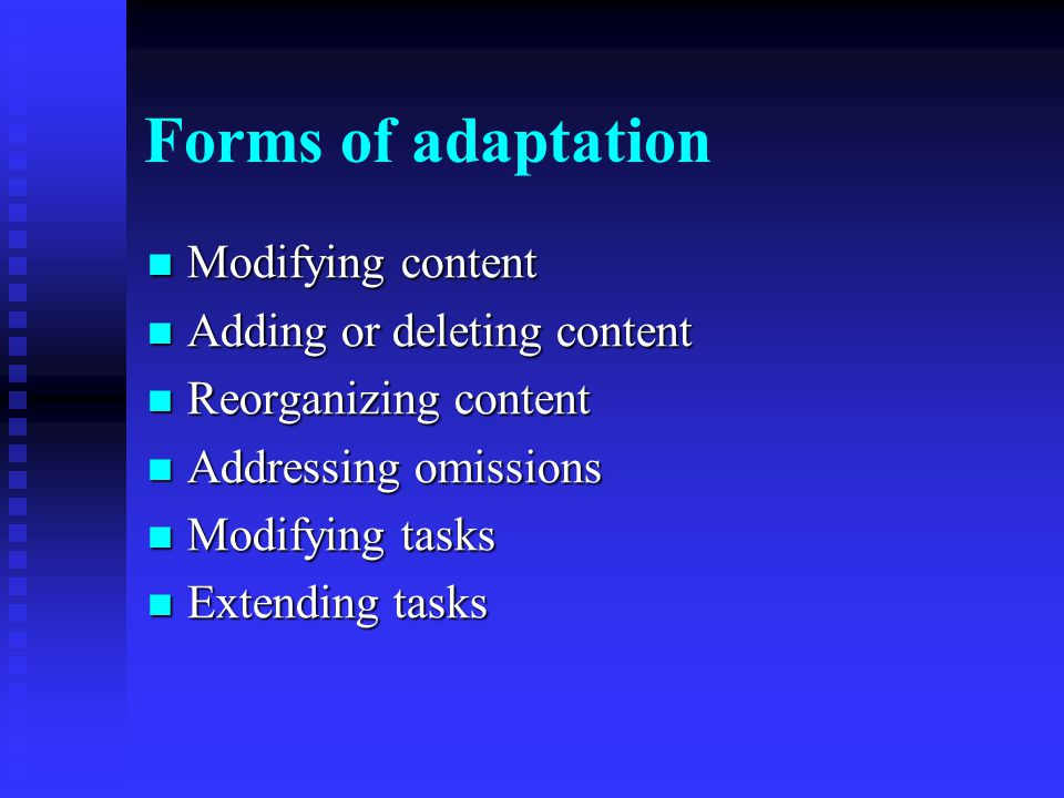 Forms of adaptation Modifying content Adding or deleting content