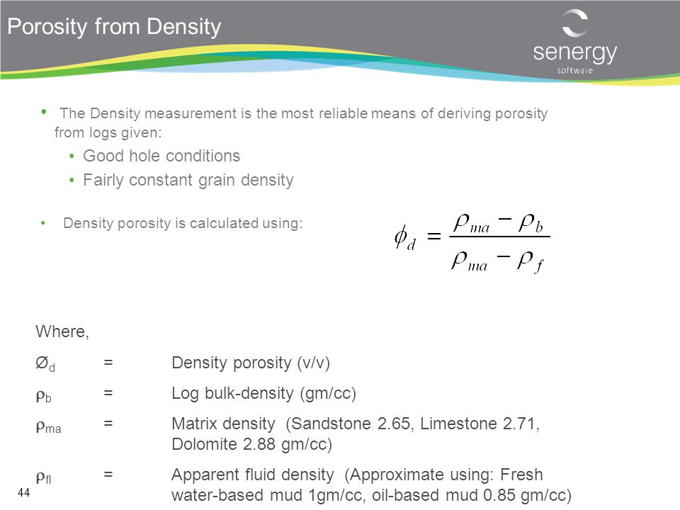Porosity from Density The Density measurement is the most reliable means of deriving porosity from logs given: