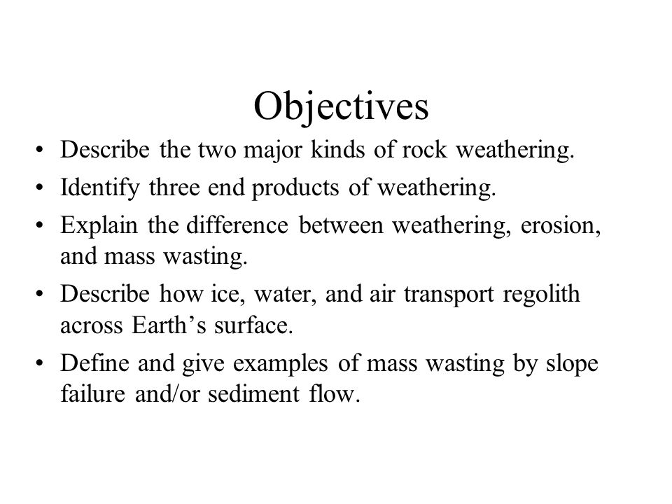 Objectives Describe the two major kinds of rock weathering.