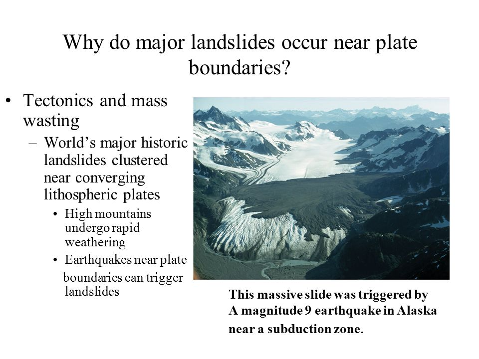 Why do major landslides occur near plate boundaries