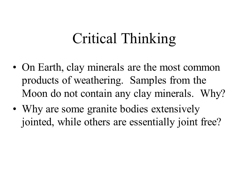 Critical Thinking On Earth, clay minerals are the most common products of weathering. Samples from the Moon do not contain any clay minerals. Why