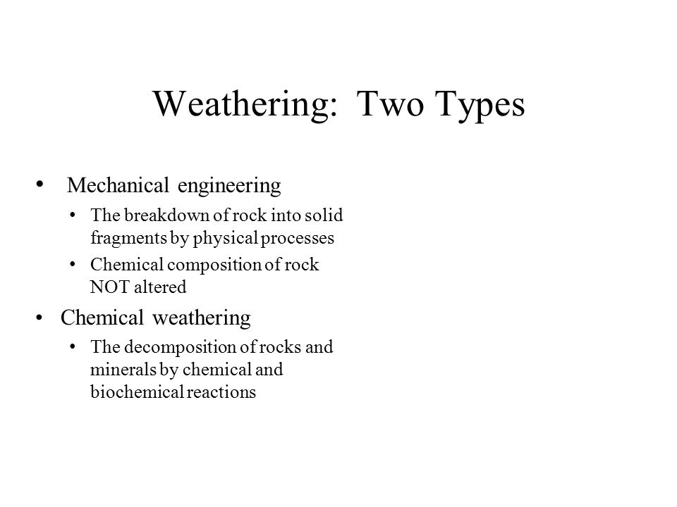 Weathering: Two Types Mechanical engineering Chemical weathering
