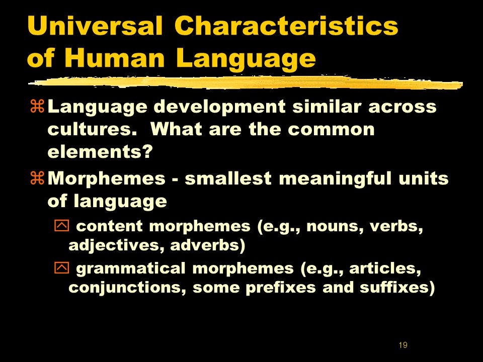 characteristics of language development Human languagewhat are the characteristics of human languages characteristics of human language language is a social tool language must be learned the relationship between the sounds of a language and their meaning is arbitrary and dual.