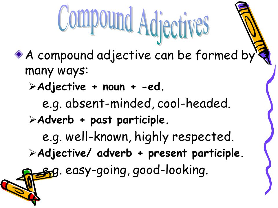 compound adjective A compound modifier (also called a compound adjective, phrasal adjective, or adjectival phrase) is a compound of two or more attributive words: that is, more than one word that together modify a noun compound modifiers are grammatically equivalent to single-word modifiers, and can be used in combination with other modifiers.