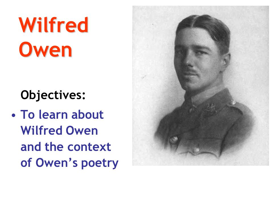 analysis of wilfred owen s poetry Owens' poetry on war can be described as a passionate expression of owens  outrage over the horrors of war and pity for the young soldiers.