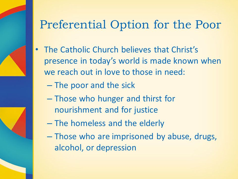 """preferential option for the poor """"god sides with the poor against the rich"""" this is the message of liberation theology, a movement that arose in latin america in the mid-20h century liberation theologians and their ideological descendants believe that god has a """"preferential option for the poor."""