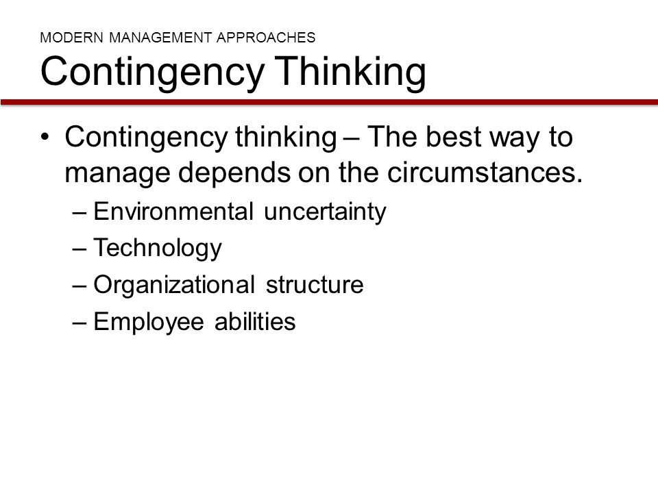 MODERN MANAGEMENT APPROACHES Contingency Thinking