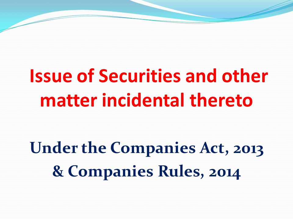 Issue of Securities and other matter incidental thereto