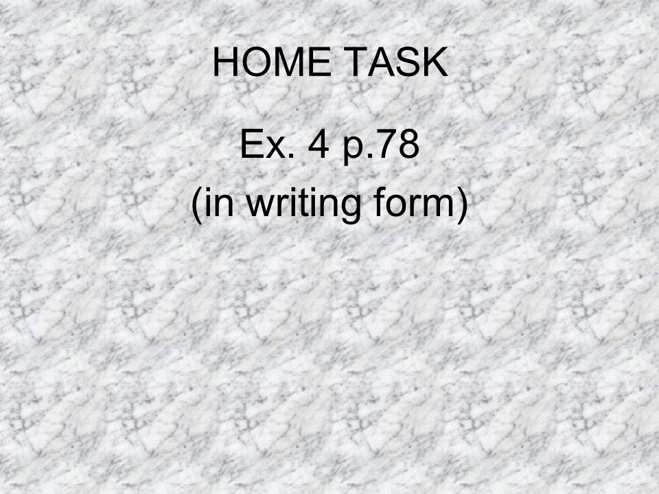 HOME TASK Ex. 4 p.78 (in writing form)