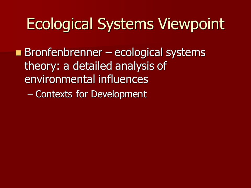 analysis of bronfenbrenner theory Unlike other psychologists, bronfenbrenner studied the child's environment rather than the child bronfenbrenner's (1979) ecological theory holds that a child's.