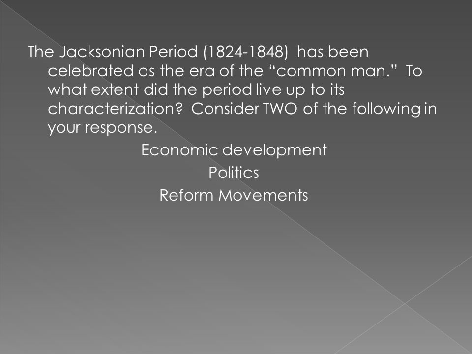 the jacksonian period 1824 18450 has been celebrated as the era of the common man Andrew jackson and the era of the common man of the rise of the common man this period man sounds ideal but the jacksonian era actually.