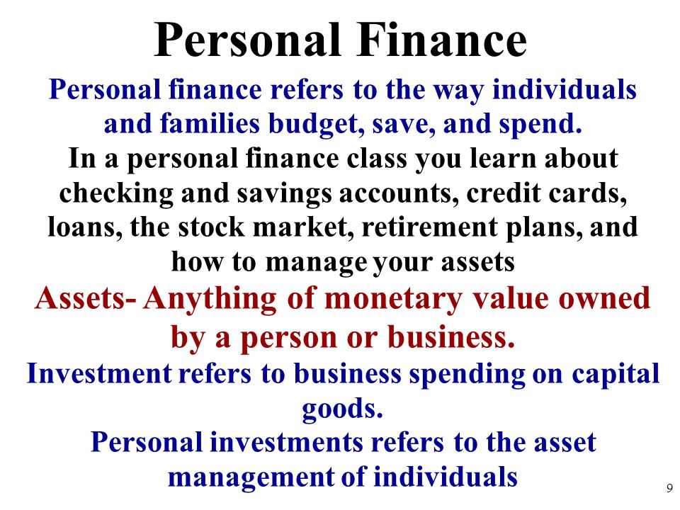 Personal Finance Personal finance refers to the way individuals and families budget, save, and spend.