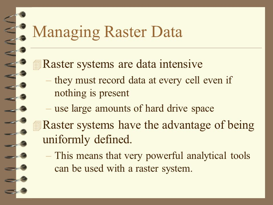 Managing Raster Data Raster systems are data intensive