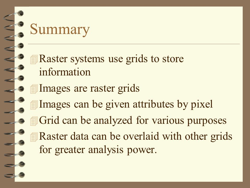 Summary Raster systems use grids to store information