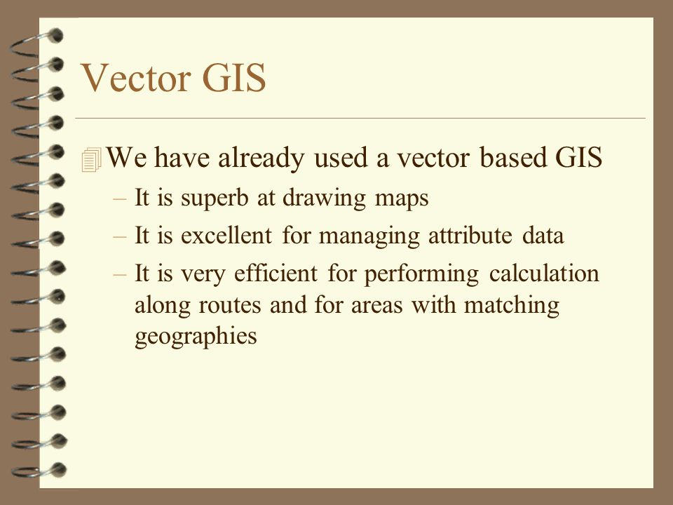 Vector GIS We have already used a vector based GIS