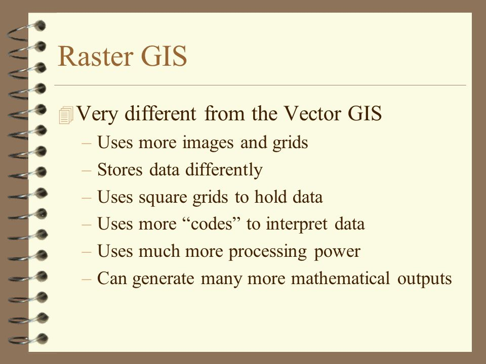 Raster GIS Very different from the Vector GIS