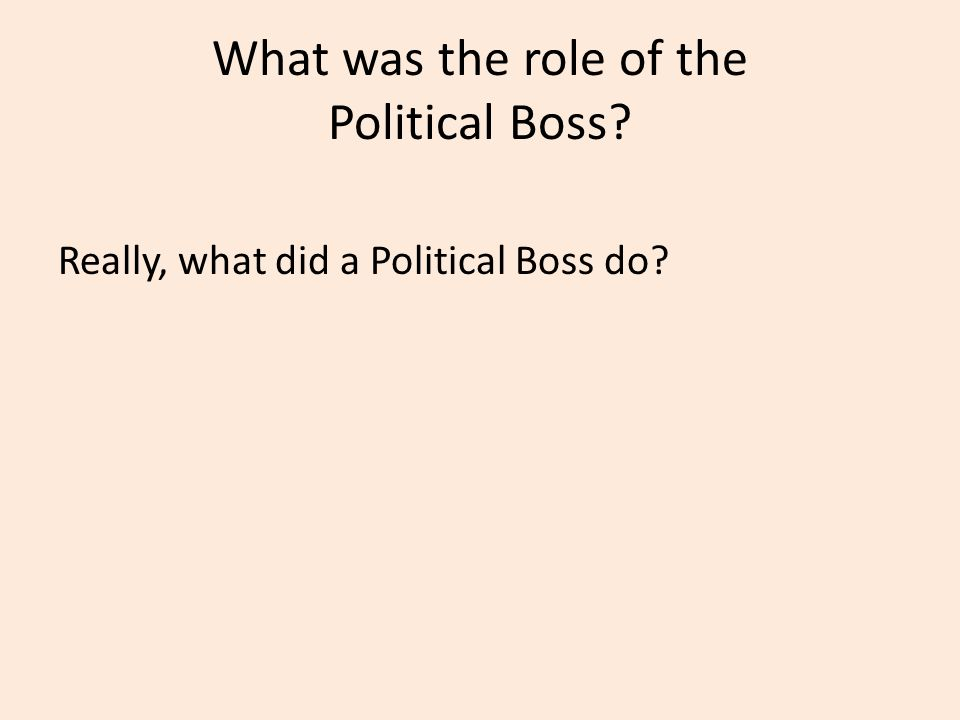 What was the role of the Political Boss
