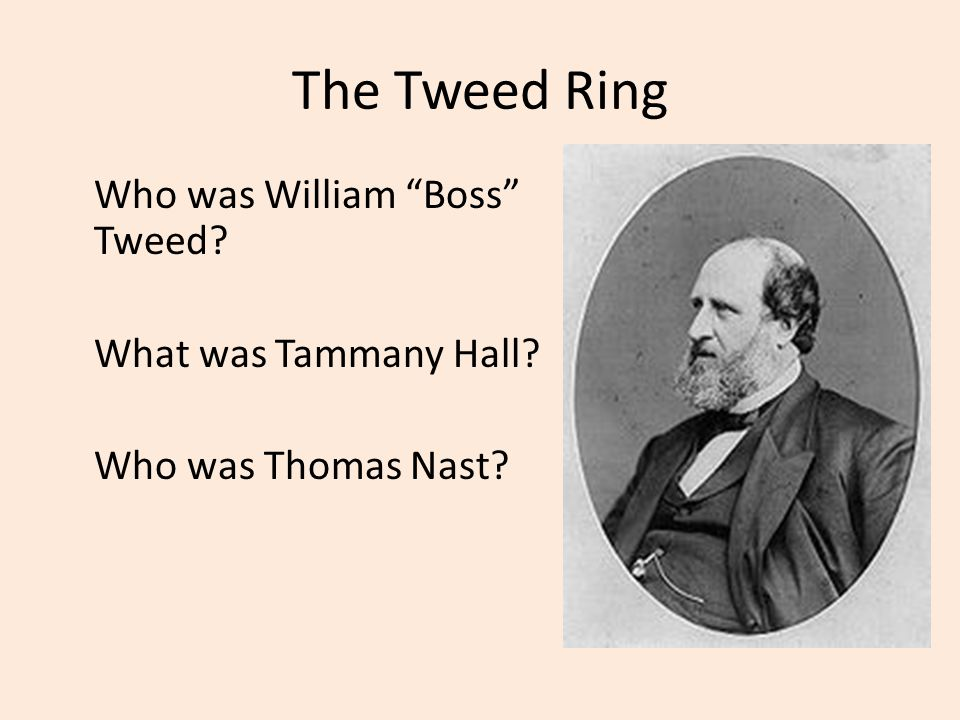 The Tweed Ring Who was William Boss Tweed What was Tammany Hall Who was Thomas Nast