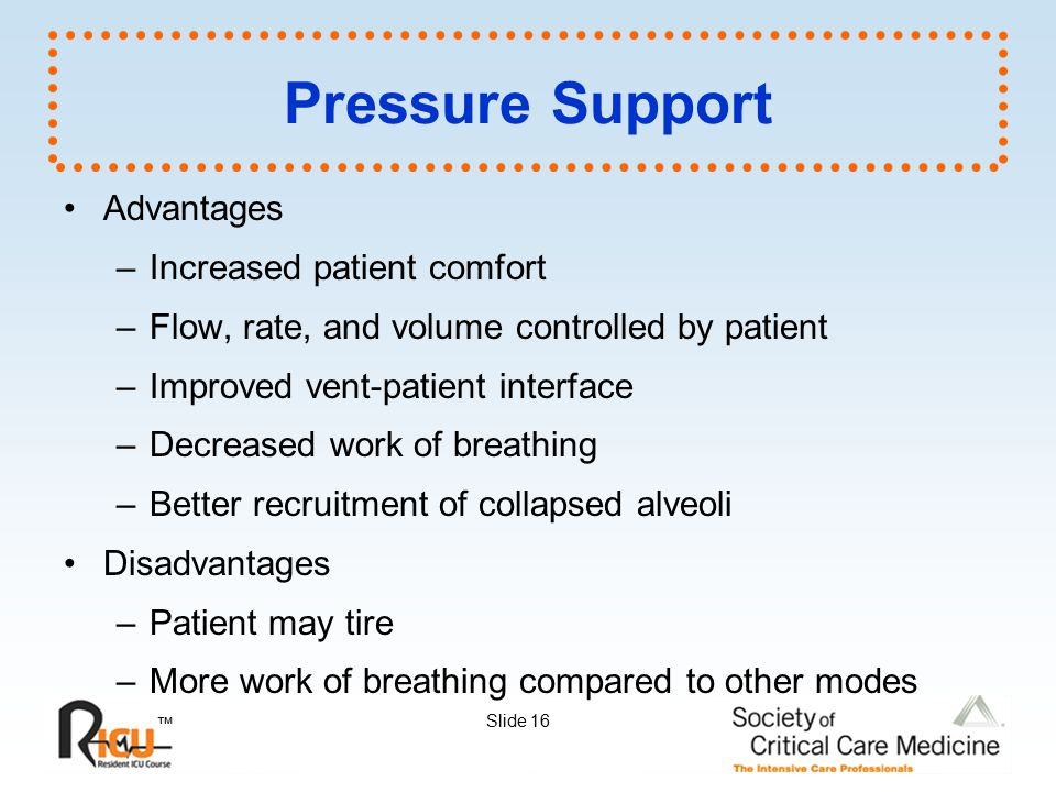 Pressure Support Advantages Increased patient comfort