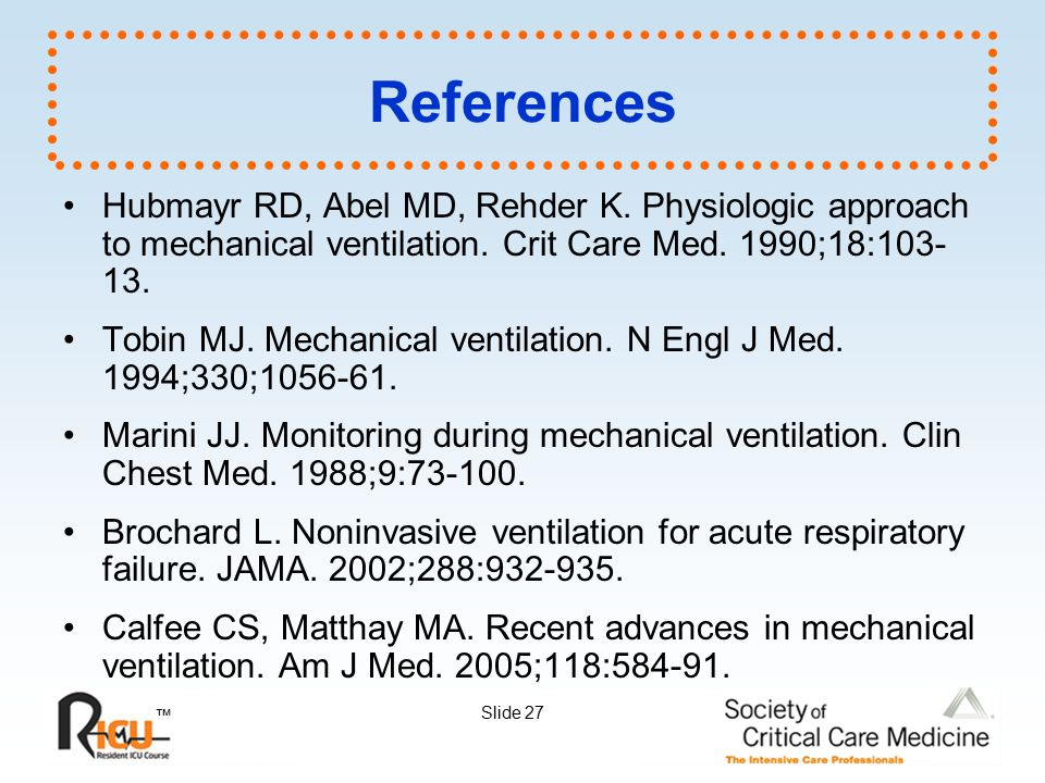 References Hubmayr RD, Abel MD, Rehder K. Physiologic approach to mechanical ventilation. Crit Care Med. 1990;18: