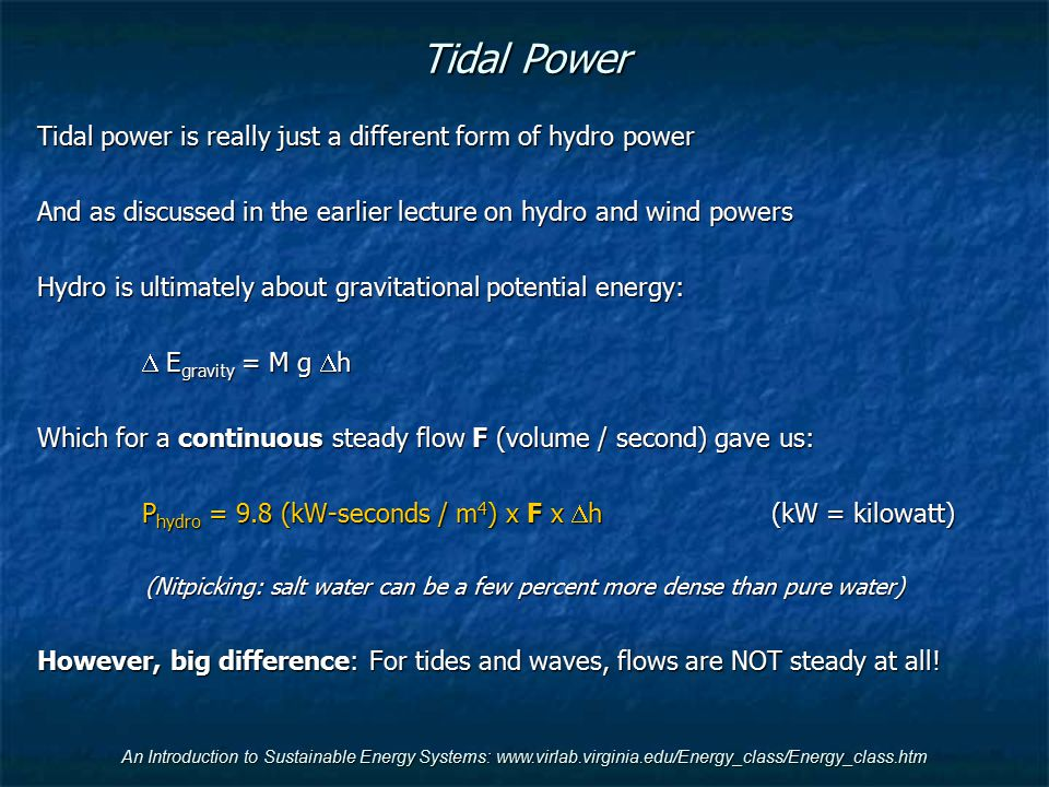 Tidal Power Tidal power is really just a different form of hydro power