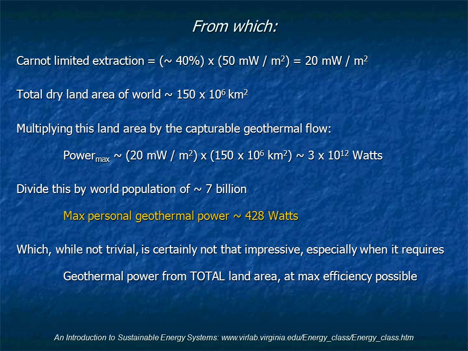 From which: Carnot limited extraction = (~ 40%) x (50 mW / m2) = 20 mW / m2. Total dry land area of world ~ 150 x 106 km2.