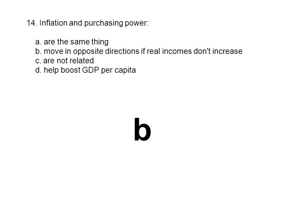 b 14. Inflation and purchasing power: a. are the same thing