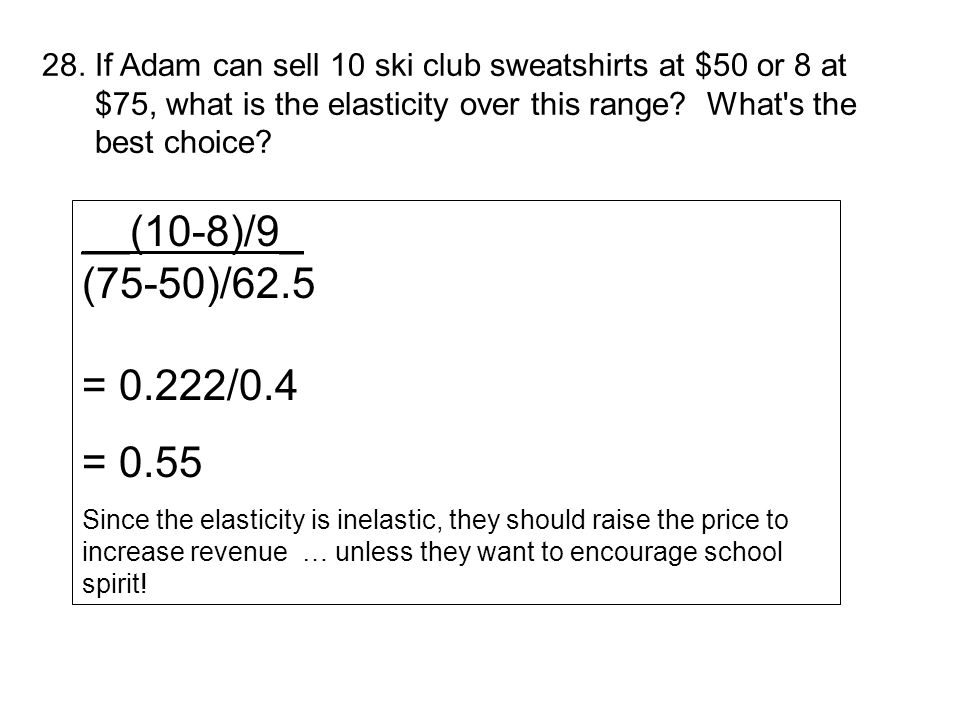 28. If Adam can sell 10 ski club sweatshirts at $50 or 8 at