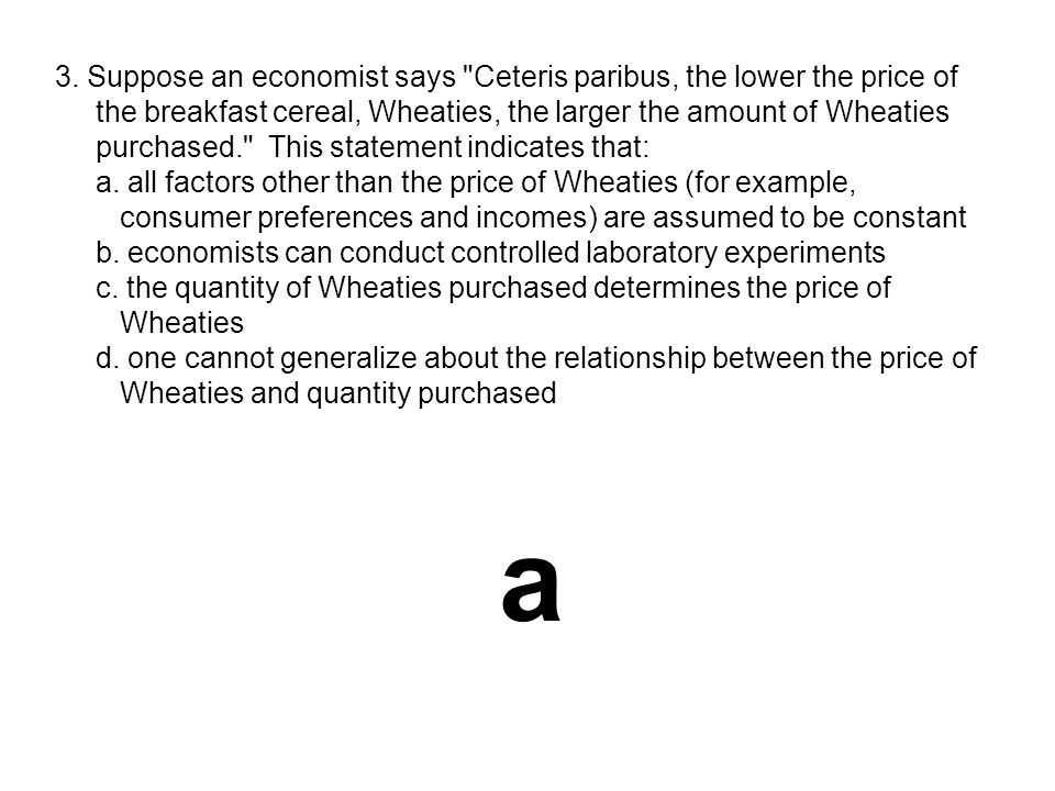 3. Suppose an economist says Ceteris paribus, the lower the price of