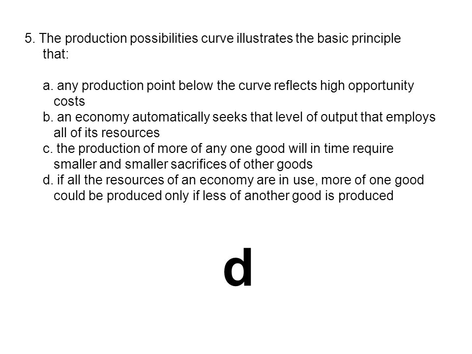 5. The production possibilities curve illustrates the basic principle