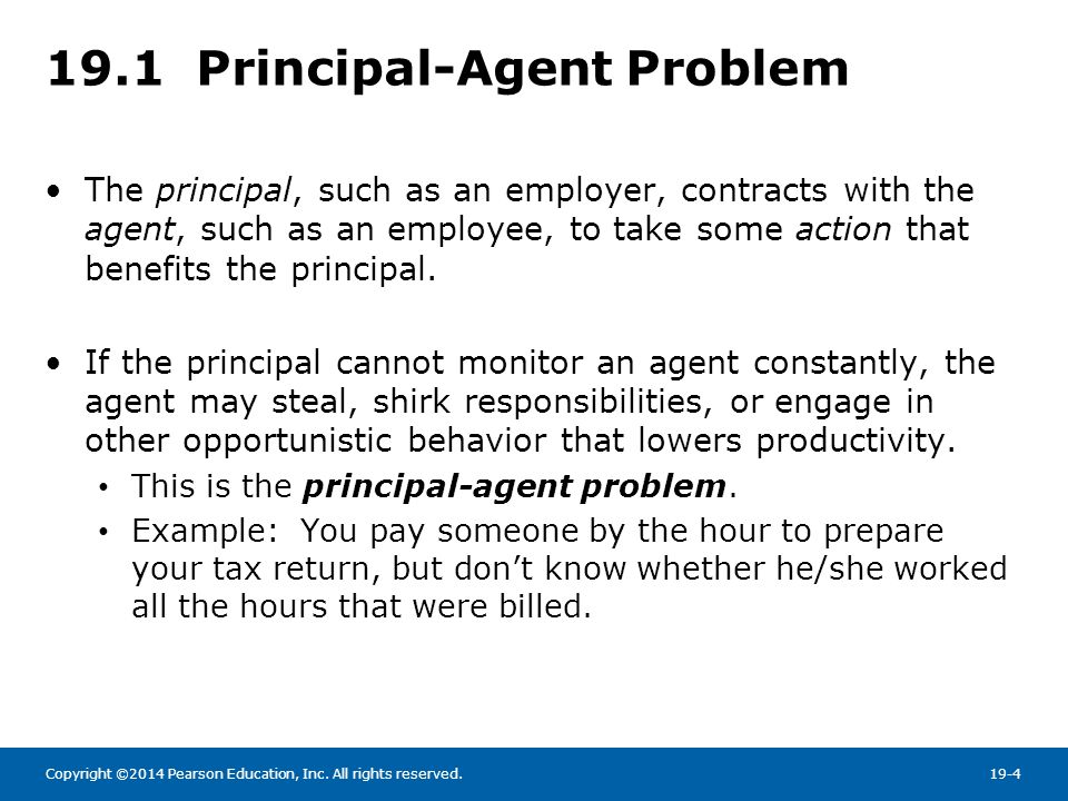 principal agent problem Definition of principal-agent relationship: the arrangement that exists when one person or entity (called the agent) acts on behalf of another (called.