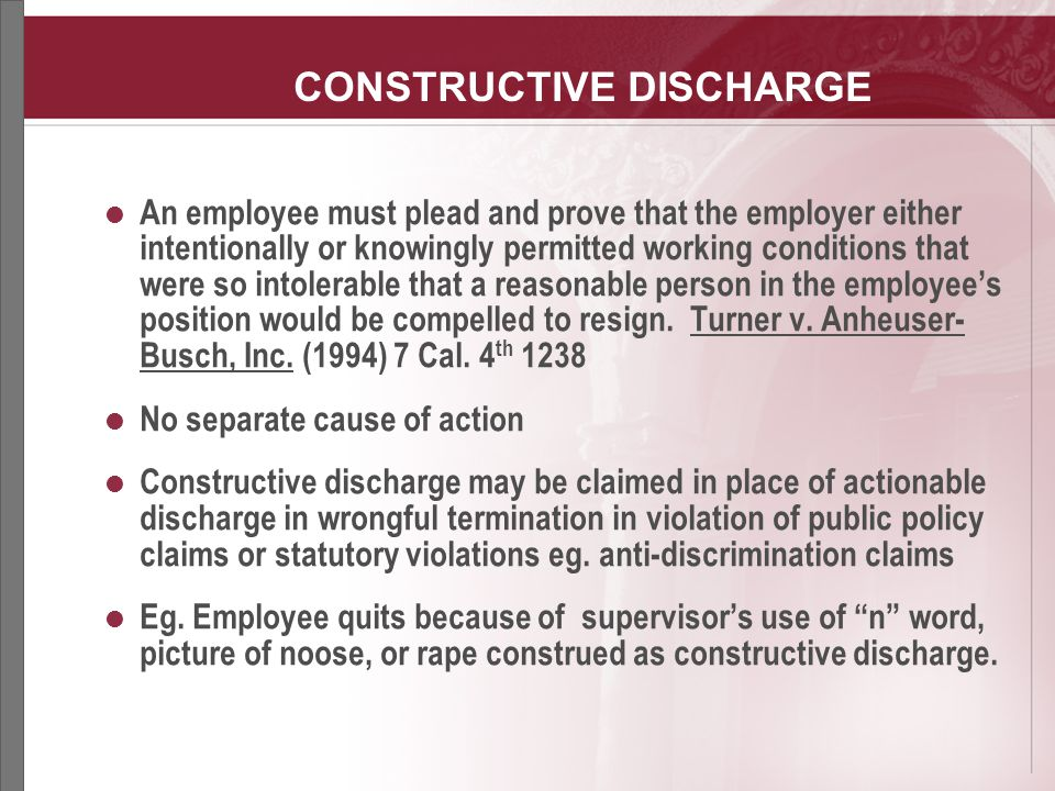 constructive discharge In the united states, constructive discharge is a general term describing the involuntary resignation of an employee there is no single federal or state law against constructive dismissal in general.