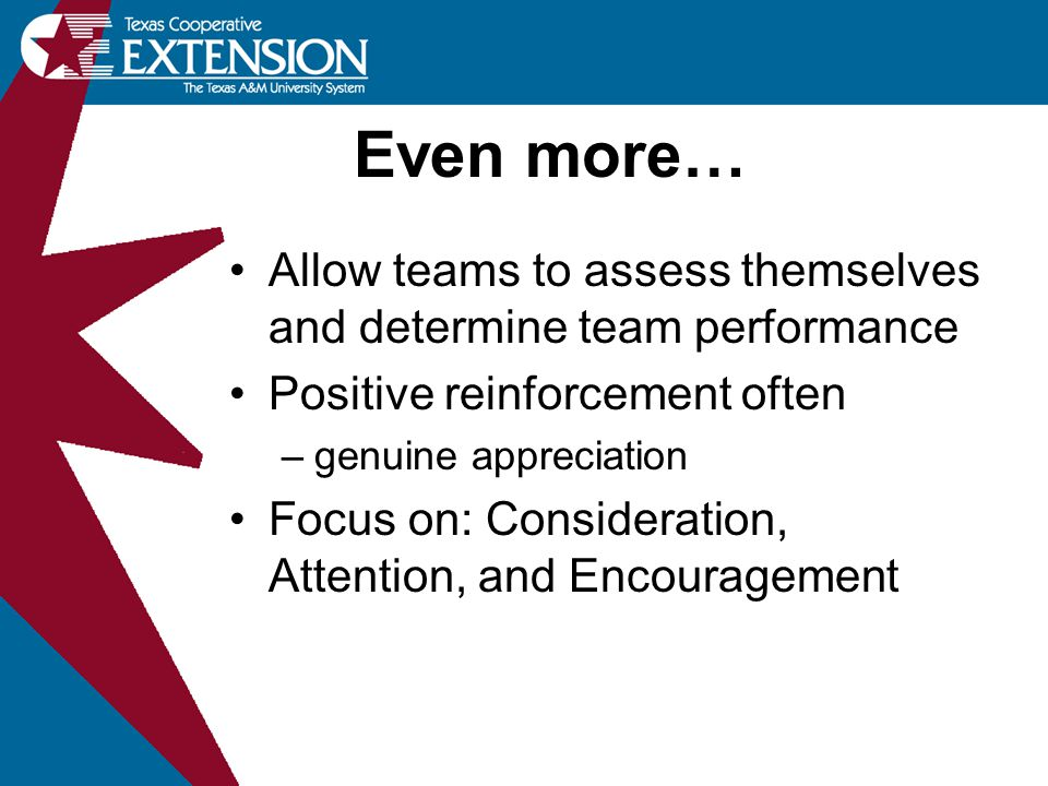 Even more… Allow teams to assess themselves and determine team performance. Positive reinforcement often.