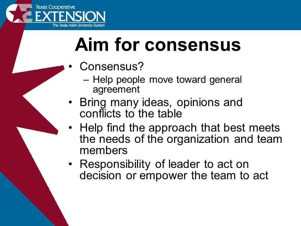 Aim for consensus Consensus