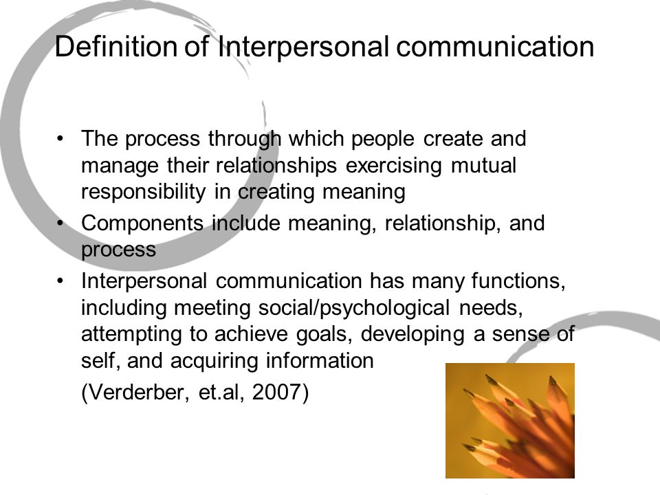 an analysis of interpersonal communication in creating meaning Contexts of communication are best thought of as a way to focus on certain communication processes and effects communication context boundaries are fluid thus, we can see interpersonal and group communication in organizations.