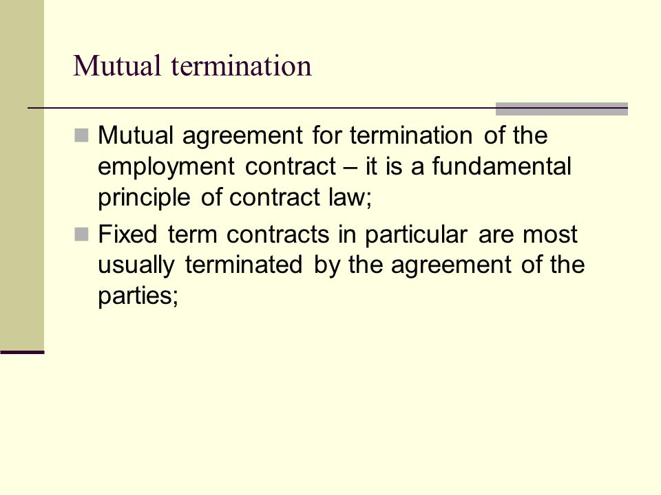 Mutual termination Mutual agreement for termination of the employment contract – it is a fundamental principle of contract law;