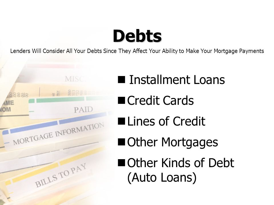 Debts Installment Loans Credit Cards Lines of Credit Other Mortgages