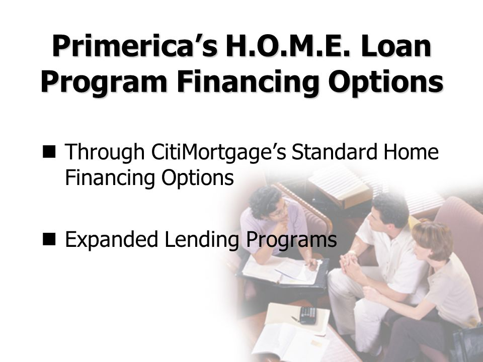 Primerica's H.O.M.E. Loan Program Financing Options