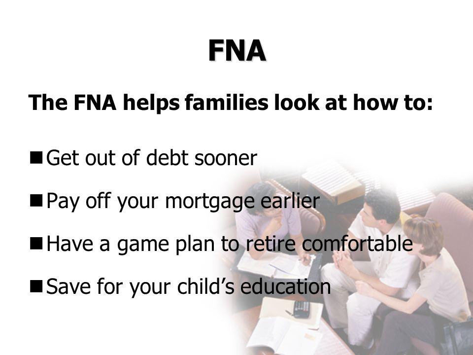 FNA The FNA helps families look at how to: Get out of debt sooner