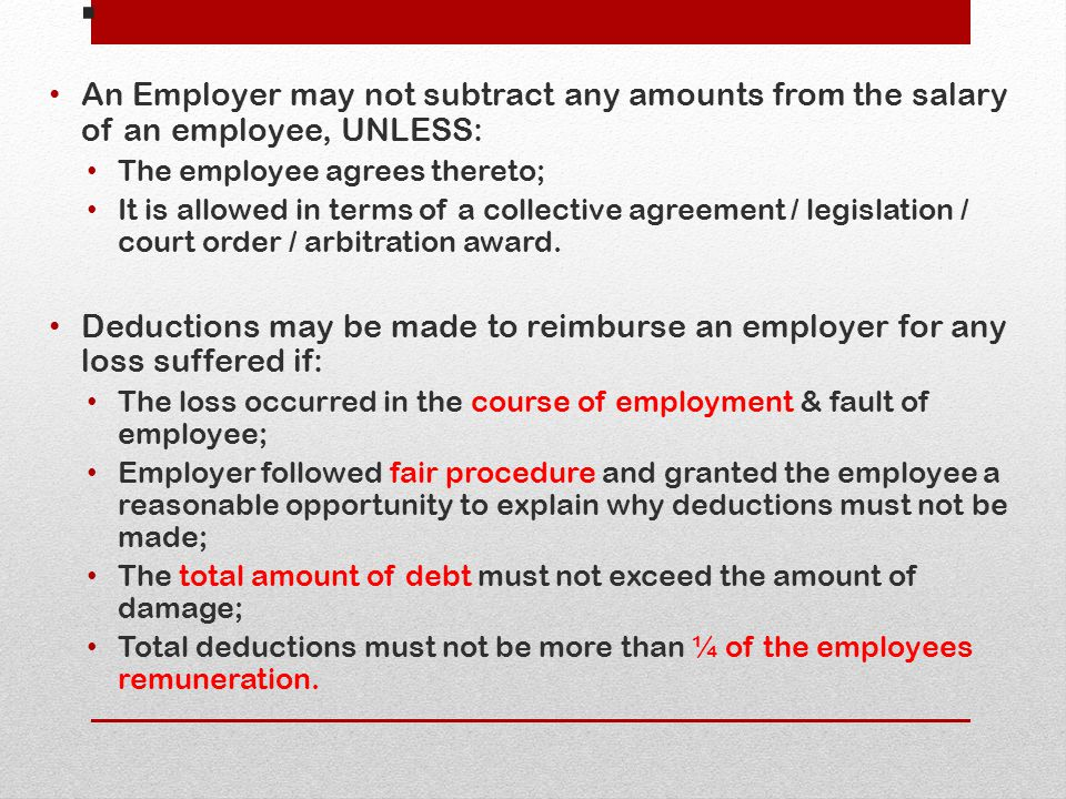 . An Employer may not subtract any amounts from the salary of an employee, UNLESS: The employee agrees thereto;