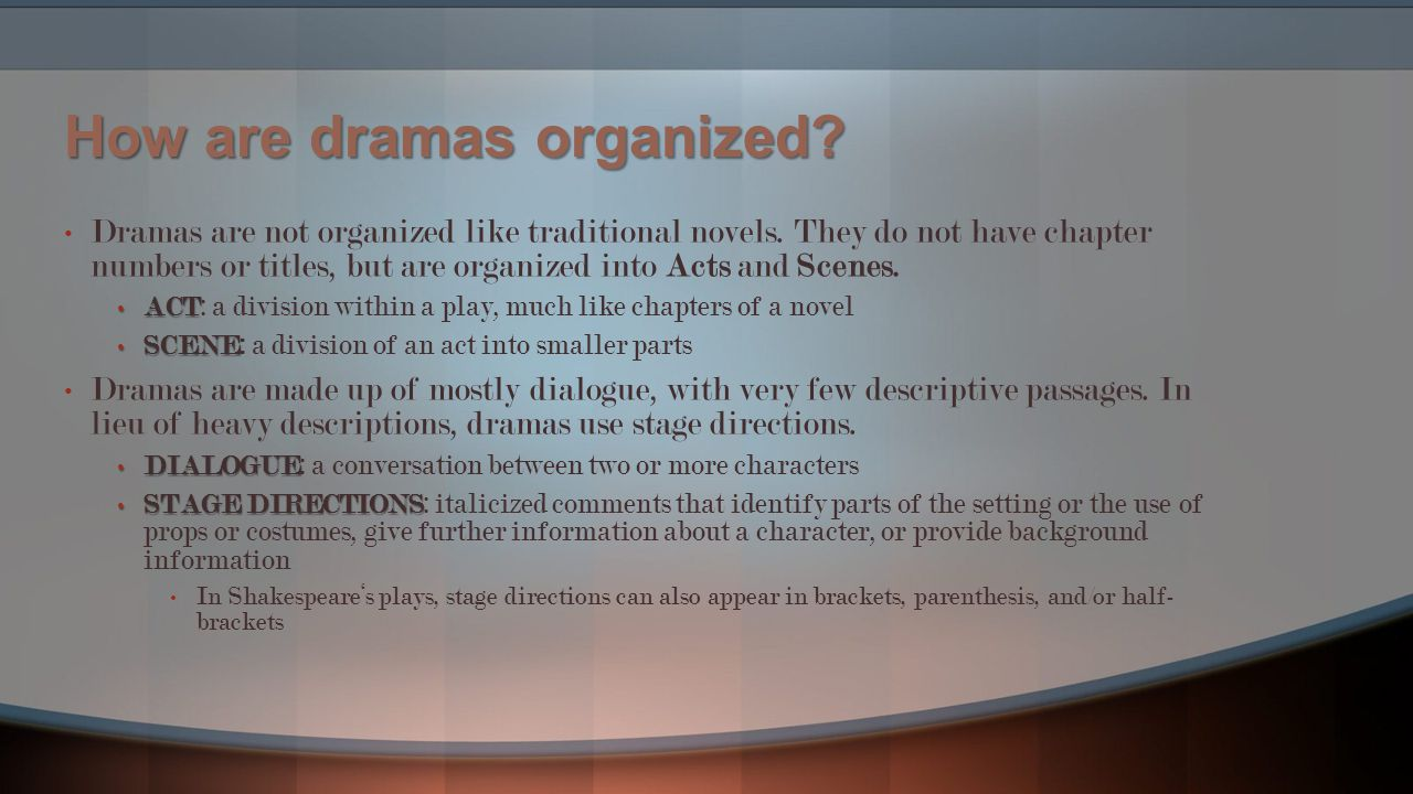 How are dramas organized