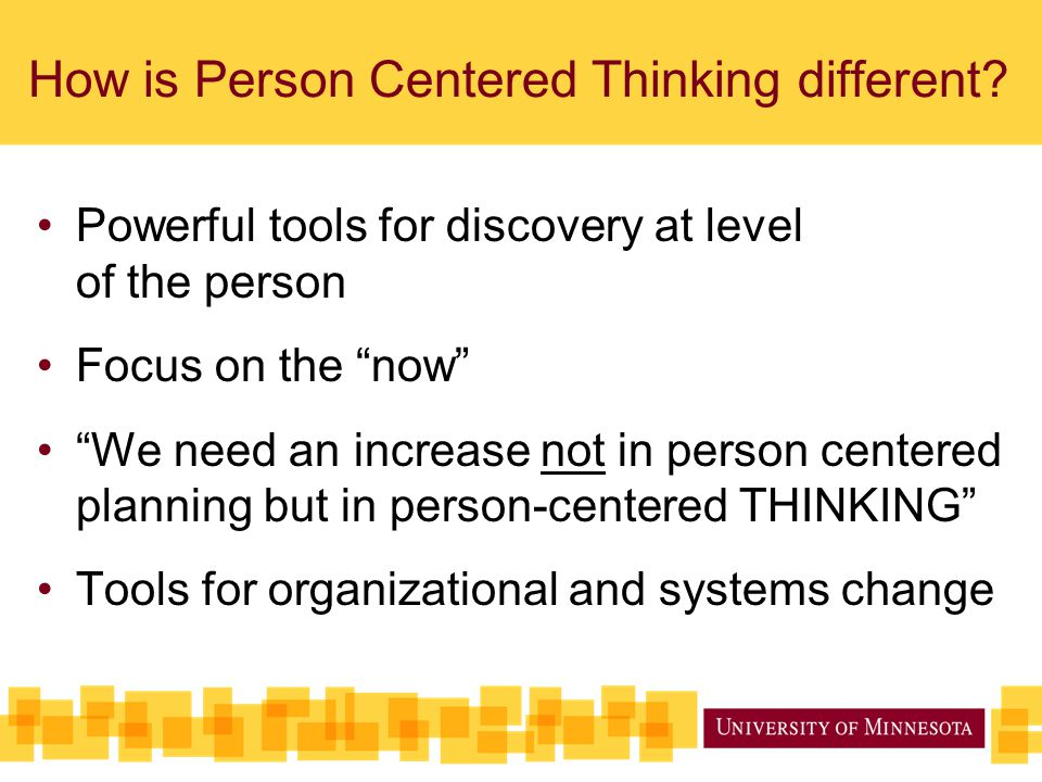 person centered thinking and planning The implementation of person centered thinking, planning, and practices are the core of what must be present so that systems providing support to people assure the person and their loved ones have control over their own lives.