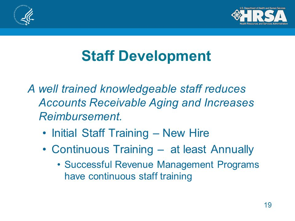Staff Development A well trained knowledgeable staff reduces Accounts Receivable Aging and Increases Reimbursement.