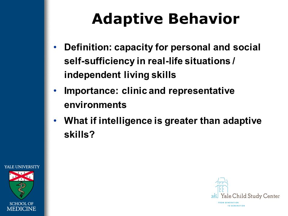 meanings of intelligence and adaptive behavior Chapter 3: definition of mental retardation and autism appeal   administered general intelligence tests, eg wechsler scales, stanford-binet,  cattell  adaptive behavior is defined as the effectiveness or degree with which  the.