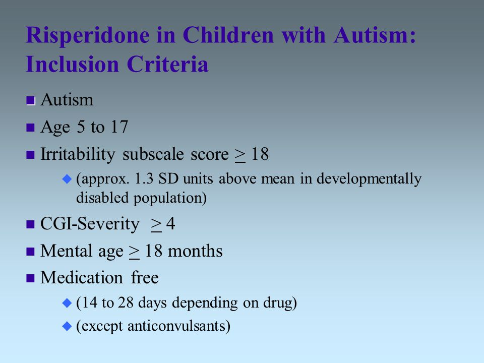 effects of risperidone in children with autism The objective of this study was to assess the effects of memantine plus risperidone in the treatment of children with autism children with autism were randomly allocated to risperidone plus memantine or placebo plus risperidone for a 10-wk, double-blind, placebo-controlled study.