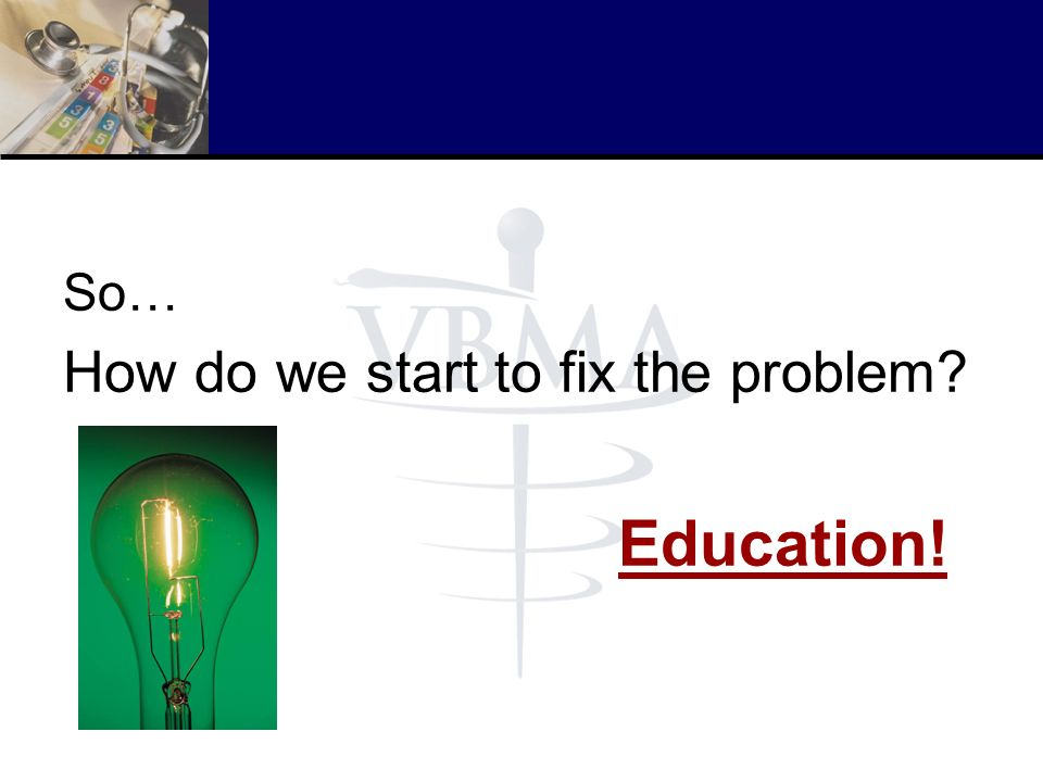 How do we start to fix the problem Education!