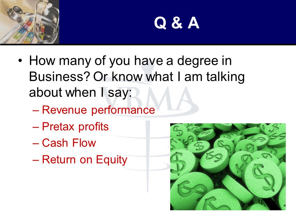 Q & A How many of you have a degree in Business Or know what I am talking about when I say: Revenue performance.
