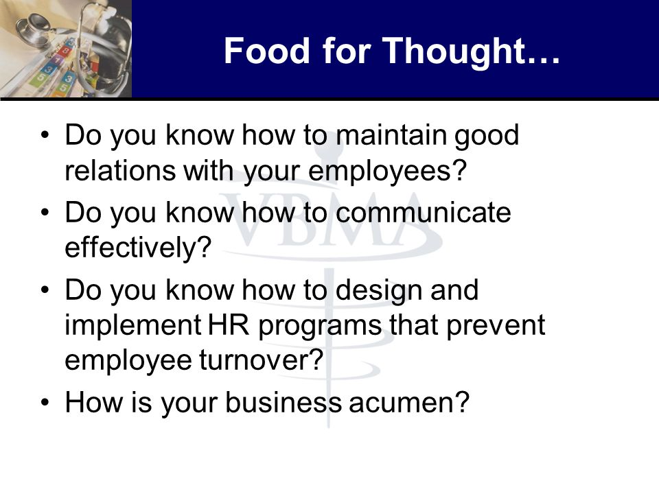 Food for Thought… Do you know how to maintain good relations with your employees Do you know how to communicate effectively