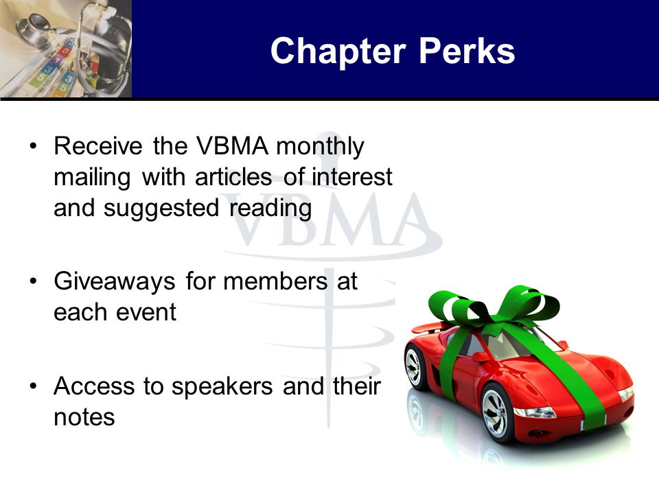 Chapter Perks Receive the VBMA monthly mailing with articles of interest and suggested reading. Giveaways for members at each event.