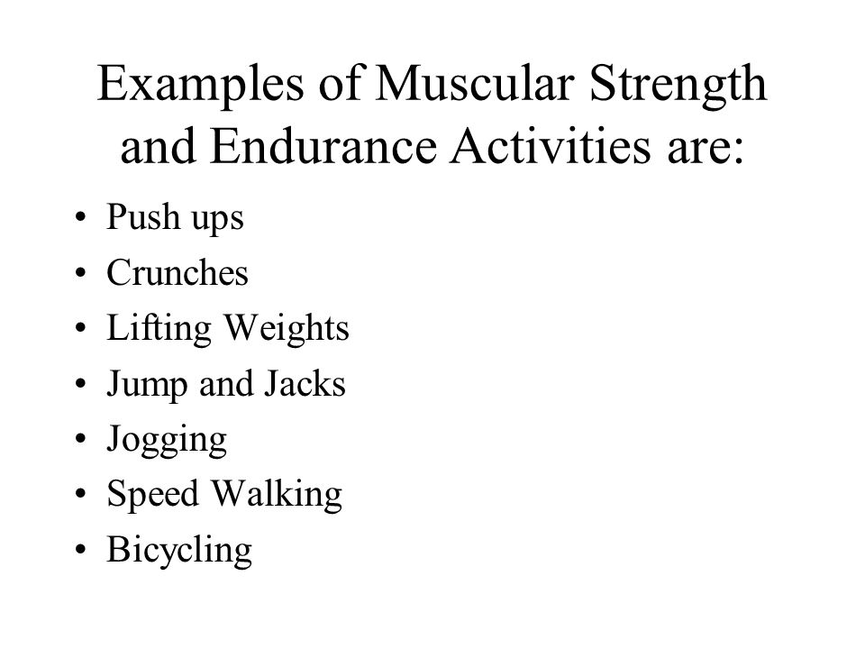 Examples of Muscular Strength and Endurance Activities are: